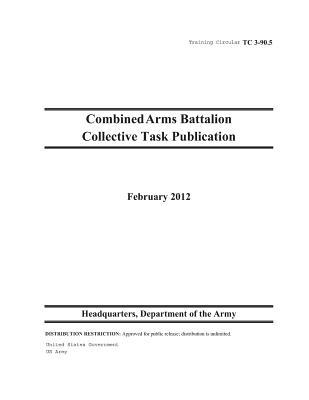 Training Circular Tc 3-90.5 Combined Arms Battalion Collective Task Publication February 2012