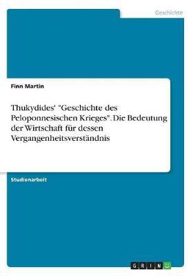 """Thukydides' """"Geschichte des Peloponnesischen Krieges"""". Die Bedeutung der Wirtschaft für dessen Vergangenheitsverständnis"""