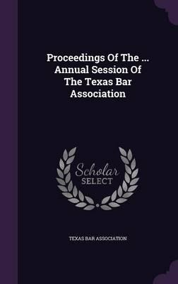 Proceedings of the Annual Session of the Texas Bar Association
