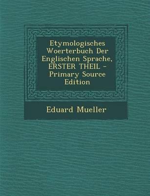 Etymologisches Woerterbuch Der Englischen Sprache, Erster Theil - Primary Source Edition