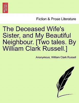 The Deceased Wife's Sister, and My Beautiful Neighbour. [Two tales. By William Clark Russell.] Vol. II.