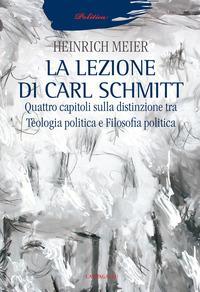 La lezione di Carl Schmitt. Quattro capitoli sulla distinzione tra teologia politica e filosofia politica