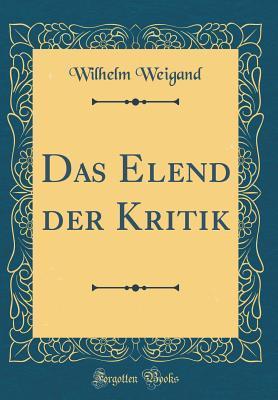 Das Elend der Kritik (Classic Reprint)