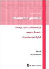 Informatica giuridica. Privacy, sicurezza informatica, computer forensics e investigazioni digitali