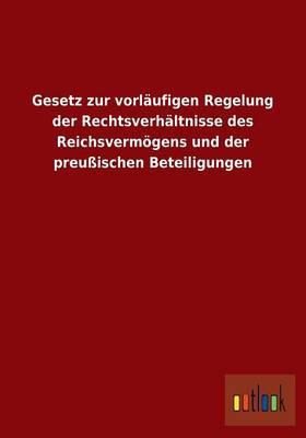 Gesetz zur vorläufigen Regelung der Rechtsverhältnisse des Reichsvermögens und der preußischen Beteiligungen