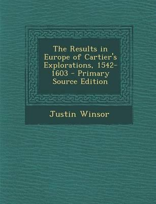 The Results in Europe of Cartier's Explorations, 1542-1603 - Primary Source Edition