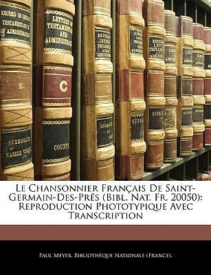Le Chansonnier Francaise de Saint-Germain-Des-Prs (Bibl. Nat. Fr. 20050)