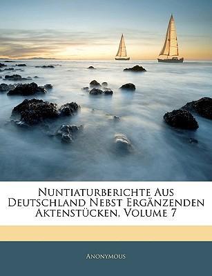 Nuntiaturberichte Aus Deutschland Nebst Ergänzenden Aktenstücken, Volume 7