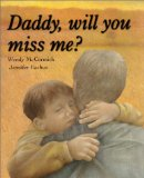 Daddy, Will You Miss Me?