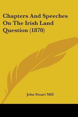 Chapters and Speeches on the Irish Land Question (1870)