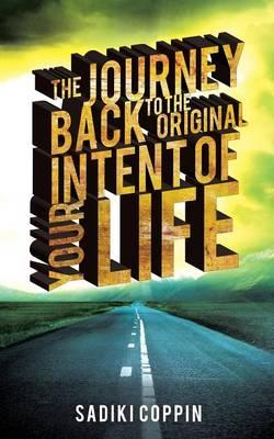 The Journey Back to the Original Intent of Your Life