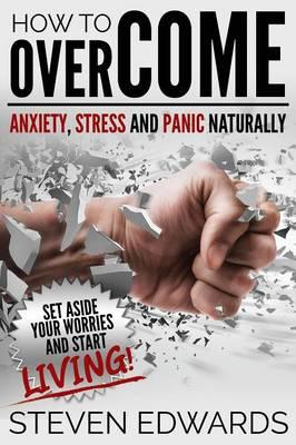 How to Overcome Anxiety, Stress and Panic Naturally