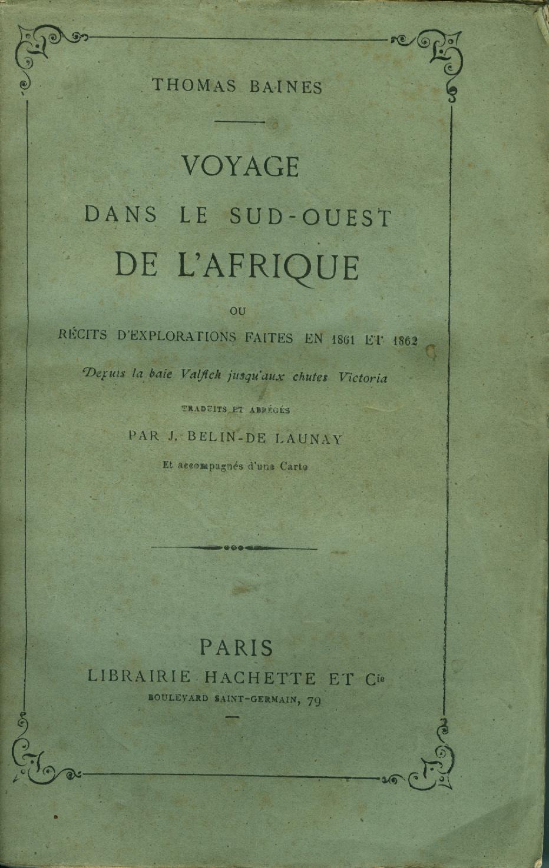 Voyage dans le sud-ouest de l'Afrique, ou Récits d'explorations faites en 1861 et 1862 depuis la baie Valfich jusqu'aux chutes Victoria