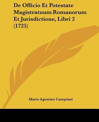 de Officio Et Potestate Magistratuum Romanorum Et Jurisdictione, Libri 2 (1725)