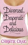 Divorced, Desperate and Delicious