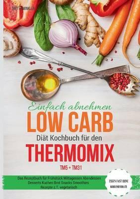 Einfach abnehmen Low Carb Diät Kochbuch für den 9783741251054 TM5 + TM31 Essen fast ohne Kohlenhydrate Das Rezeptbuch für Frühstück Mittagessen ... Snacks Smoothies Rezepte z.T. vegetarisch