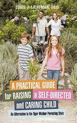 A Practical Guide for Raising a Self-Directed and Caring Child