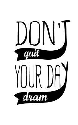 Don't Quit Your Day ...