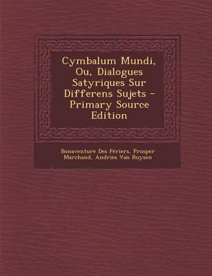Cymbalum Mundi, Ou, ...