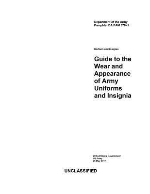 Department of the Army Pamphlet Da Pam 670-1 Guide to the Wear and Appearance of Army Uniforms and Insignia 25 May 2017