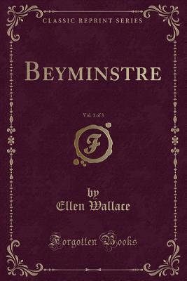 Beyminstre, Vol. 1 of 3 (Classic Reprint)