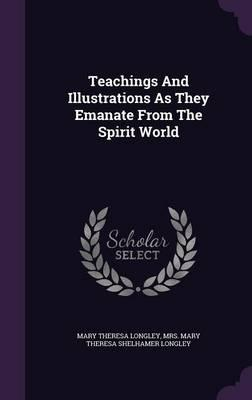 Teachings and Illustrations as They Emanate from the Spirit World