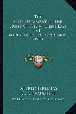 The Old Testament in the Light of the Ancient East V1 the Old Testament in the Light of the Ancient East V1