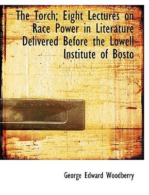 The Torch; Eight Lectures on Race Power in Literature Delivered Before the Lowell Institute of Bosto