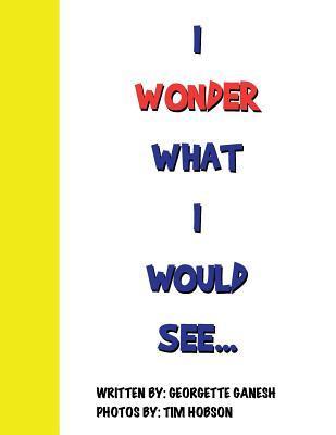 I Wonder What I Would See...