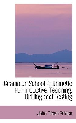 Grammar School Arithmetic for Inductive Teaching, Drilling and Testing