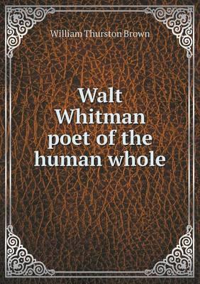 Walt Whitman Poet of the Human Whole