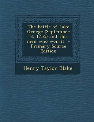 The Battle of Lake George (September 8, 1755) and the Men Who Won It - Primary Source Edition