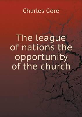 The League of Nations the Opportunity of the Church