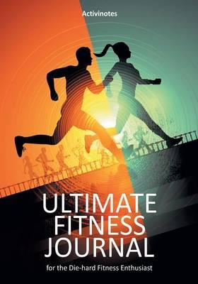 Ultimate Fitness Journal for the Die-hard Fitness Enthusiast