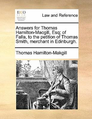Answers for Thomas Hamilton-Macgill, Esq; Of Falla, to the Petition of Thomas Smith, Merchant in Edinburgh