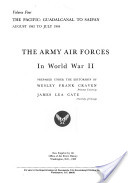 The Army Air Forces in World War II, Volume Four: The Pacific, Guadalcanal to Saipan, August 1942 to July 1944