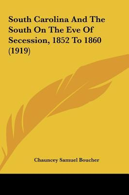 South Carolina and the South on the Eve of Secession, 1852 to 1860 (1919)