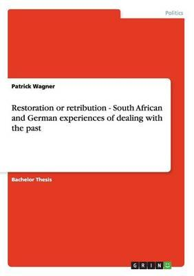 Restoration or retribution - South African and German experiences of dealing with the past