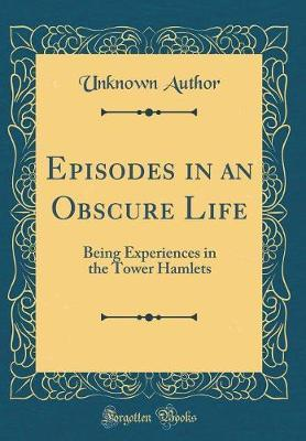 Episodes in an Obscure Life