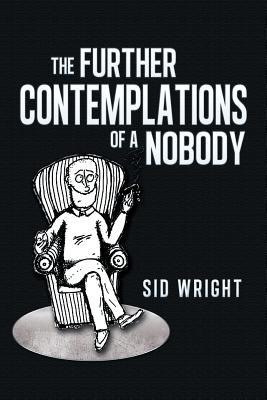 The Further Contemplations of a Nobody