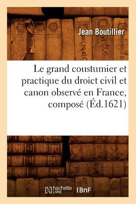 Le Grand Coustumier et Practique du Droict Civil et Canon Observe en France , Compose (ed.1621)