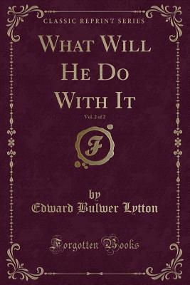 What Will He Do with It, Vol. 2 of 2 (Classic Reprint)
