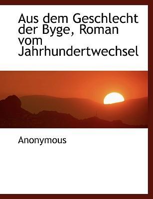 Aus Dem Geschlecht Der Byge, Roman Vom Jahrhundertwechsel