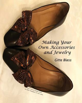 Making Your Own Accessories and Jewelry