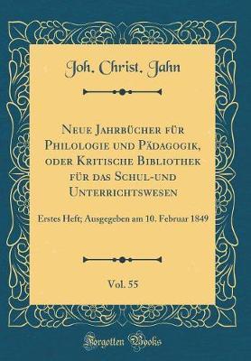 Neue Jahrbücher für Philologie und Pädagogik, oder Kritische Bibliothek für das Schul-und Unterrichtswesen, Vol. 55