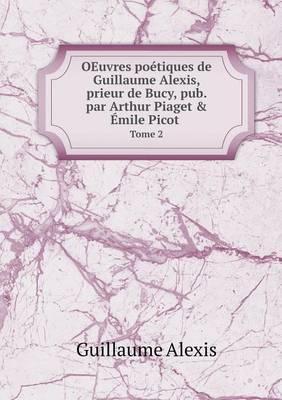 Oeuvres Poetiques de Guillaume Alexis, Prieur de Bucy, Pub. Par Arthur Piaget & Emile Picot Tome 2