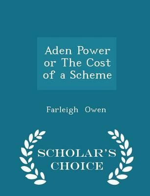 Aden Power or the Cost of a Scheme - Scholar's Choice Edition