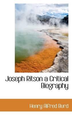 Joseph Ritson a Critical Biography