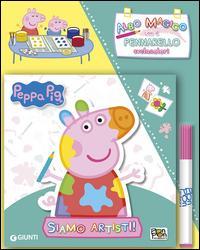 Siamo artisti! Peppa Pig. Ediz. illustrata. Con gadget