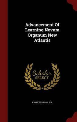 Advancement of Learning Novum Organum New Atlantis